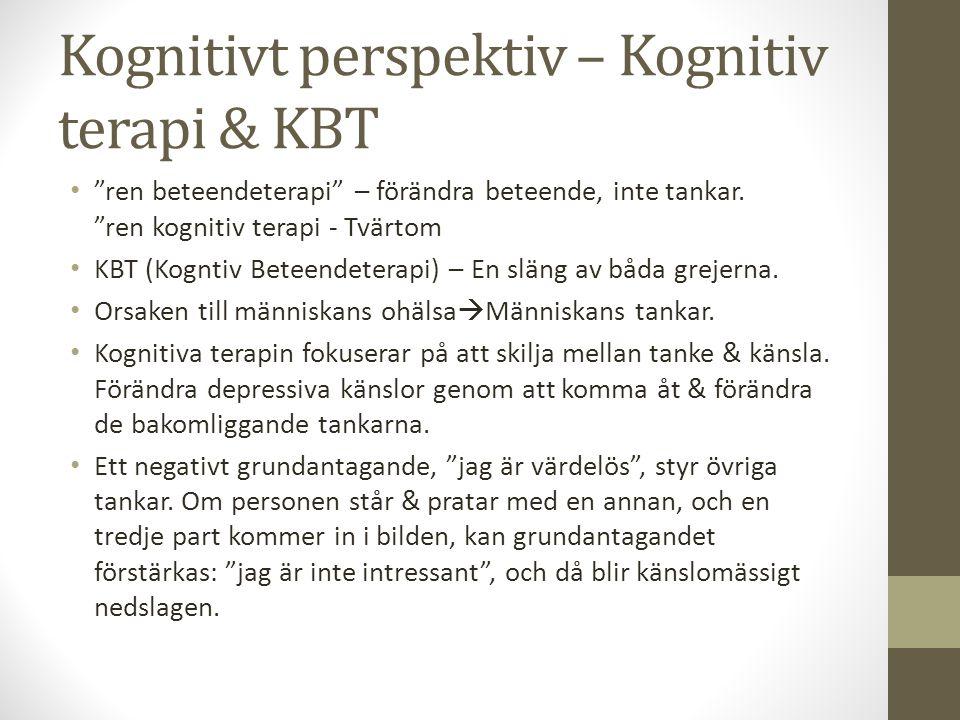 """Kognitivt perspektiv – Kognitiv terapi & KBT """"ren beteendeterapi"""" – förändra beteende, inte tankar. """"ren kognitiv terapi - Tvärtom KBT (Kogntiv Beteen"""