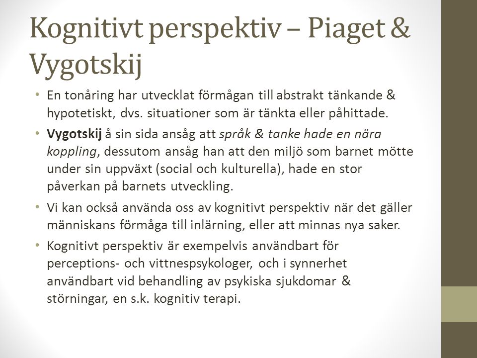 Kognitivt perspektiv – Piaget & Vygotskij En tonåring har utvecklat förmågan till abstrakt tänkande & hypotetiskt, dvs. situationer som är tänkta elle