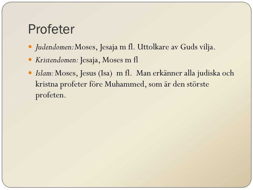 Profeter Judendomen: Moses, Jesaja m fl. Uttolkare av Guds vilja. Kristendomen: Jesaja, Moses m fl Islam: Moses, Jesus (Isa) m fl. Man erkänner alla j