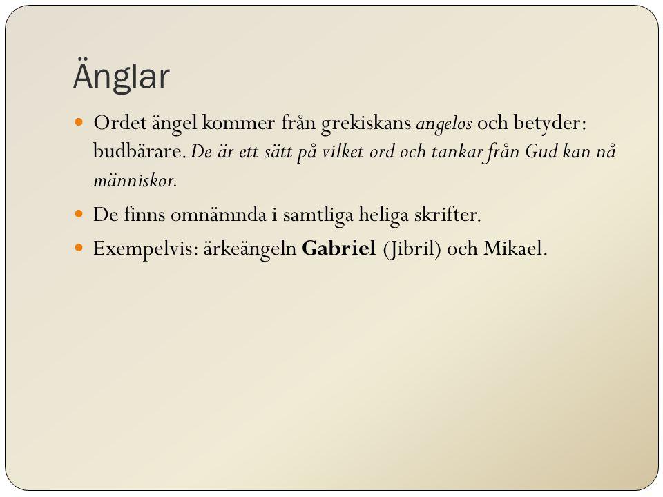 Änglar Ordet ängel kommer från grekiskans angelos och betyder: budbärare. De är ett sätt på vilket ord och tankar från Gud kan nå människor. De finns