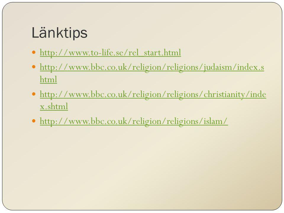 Länktips http://www.to-life.se/rel_start.html http://www.bbc.co.uk/religion/religions/judaism/index.s html http://www.bbc.co.uk/religion/religions/jud