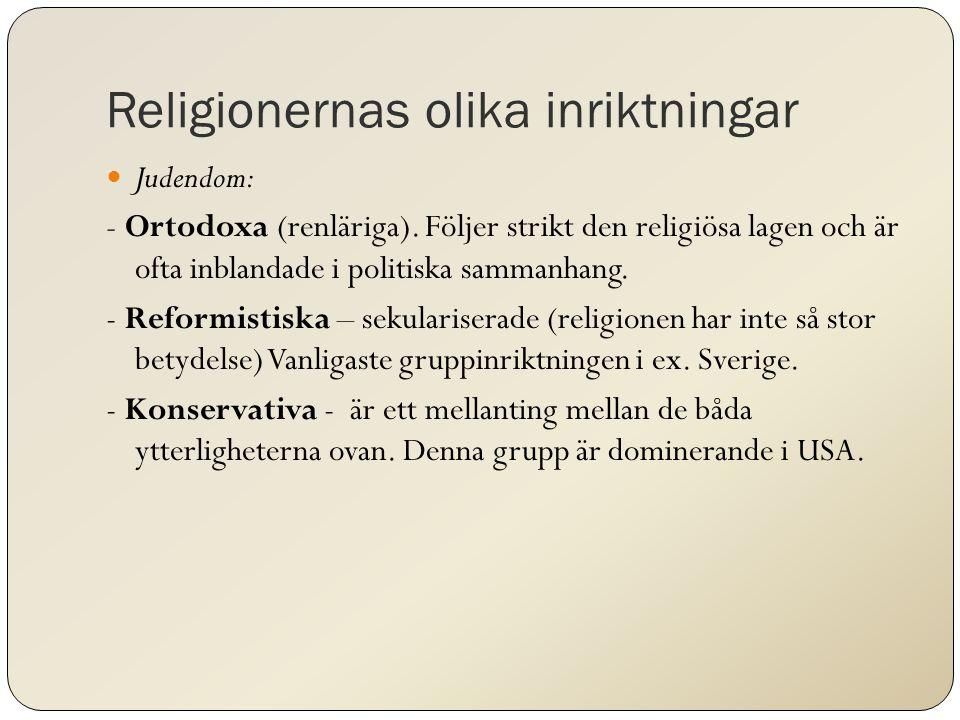 Religionernas olika inriktningar Judendom: - Ortodoxa (renläriga). Följer strikt den religiösa lagen och är ofta inblandade i politiska sammanhang. -