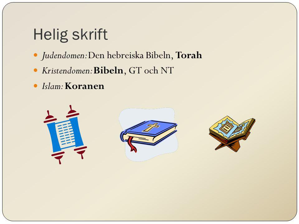 Helig skrift Judendomen: Den hebreiska Bibeln, Torah Kristendomen: Bibeln, GT och NT Islam: Koranen