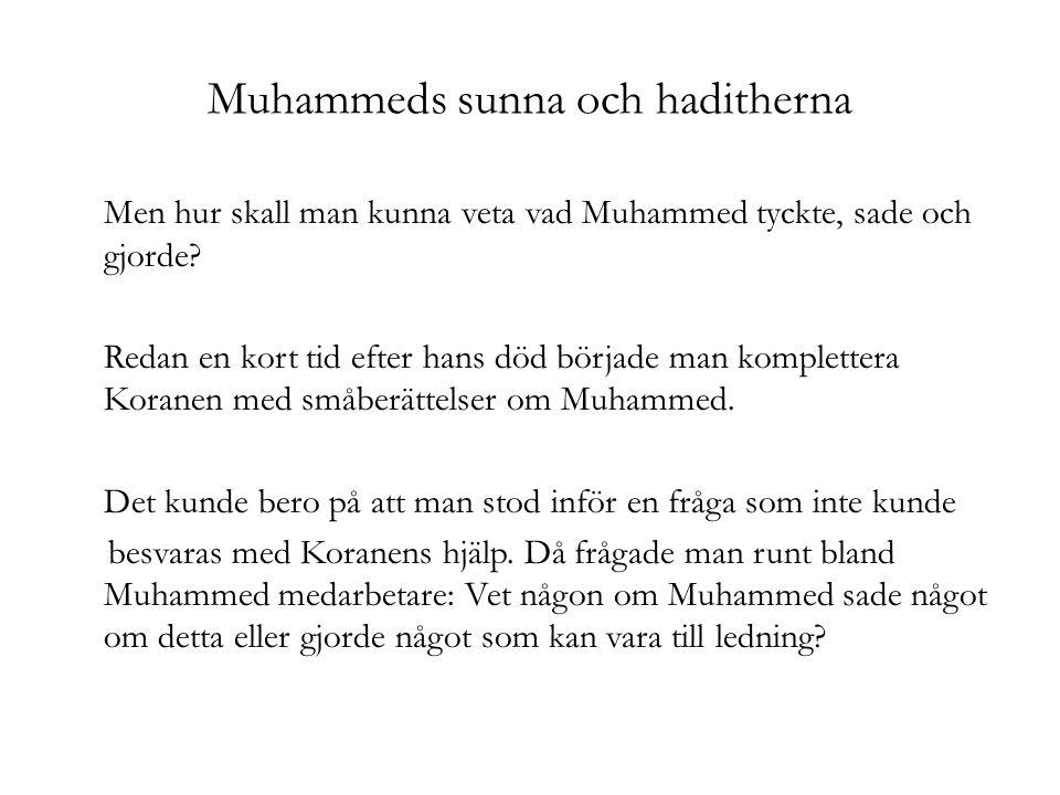 Muhammeds sunna och haditherna Men hur skall man kunna veta vad Muhammed tyckte, sade och gjorde? Redan en kort tid efter hans död började man komplet
