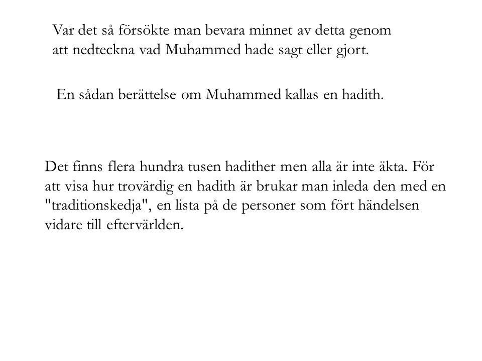Var det så försökte man bevara minnet av detta genom att nedteckna vad Muhammed hade sagt eller gjort. En sådan berättelse om Muhammed kallas en hadit
