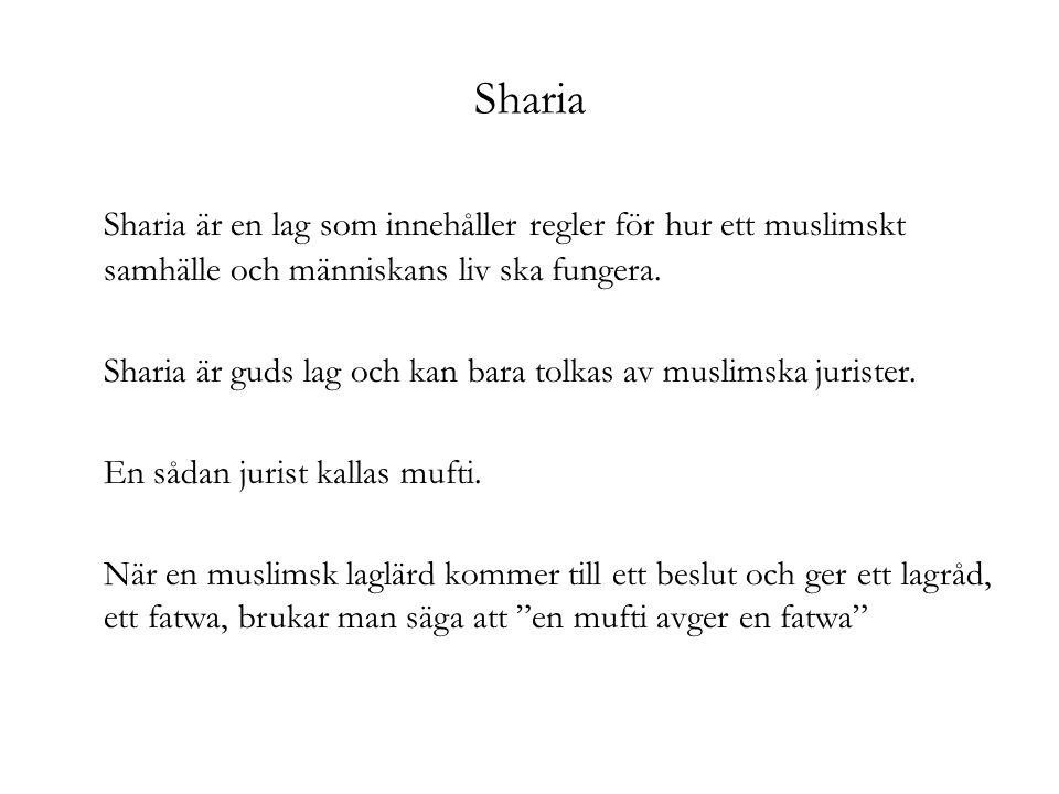 Sharia Sharia är en lag som innehåller regler för hur ett muslimskt samhälle och människans liv ska fungera. Sharia är guds lag och kan bara tolkas av