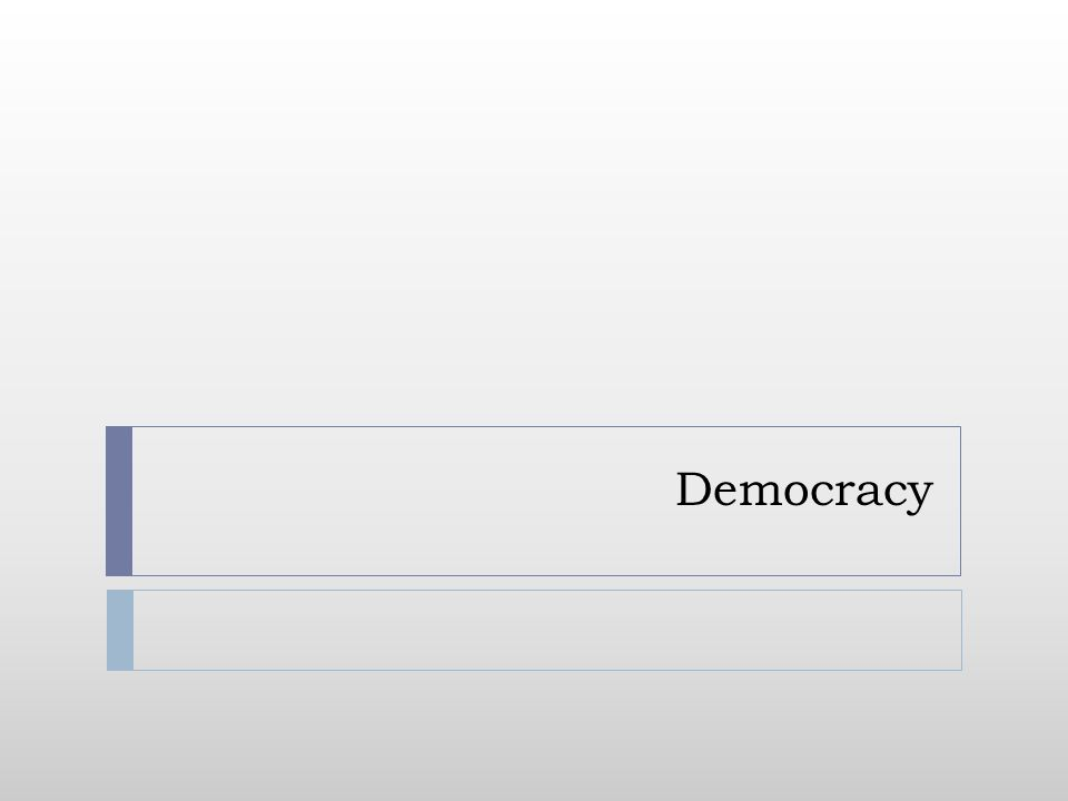 Definition  There is no single definition of democracy that everyone can agree on.
