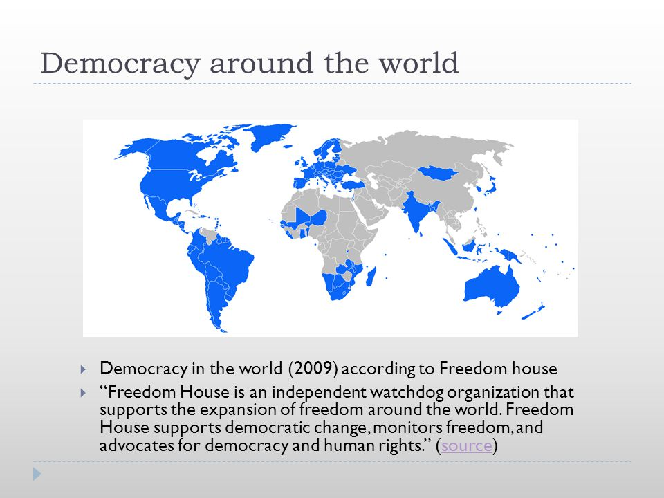 "Democracy around the world  Democracy in the world (2009) according to Freedom house  ""Freedom House is an independent watchdog organization that su"