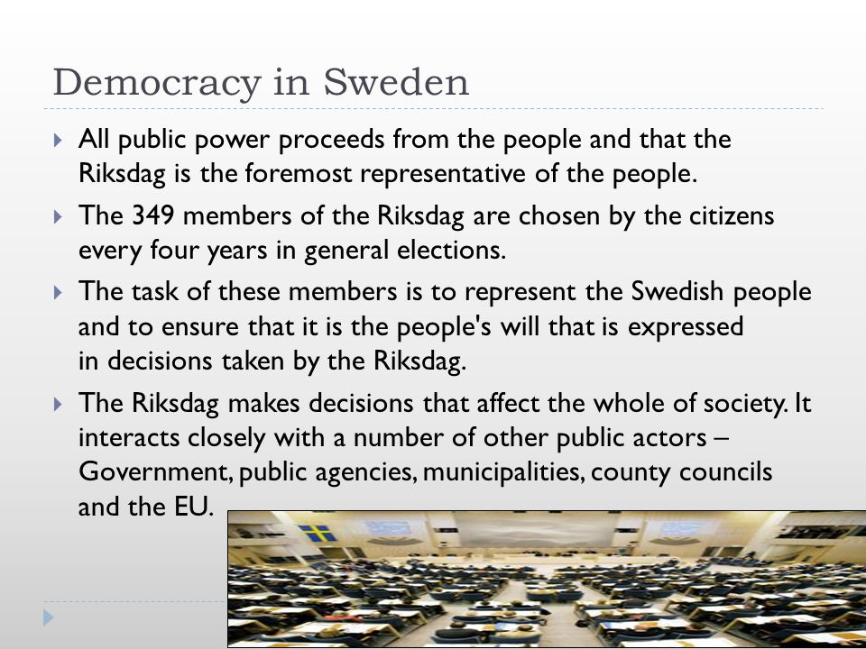 Democracy in Sweden  All public power proceeds from the people and that the Riksdag is the foremost representative of the people.  The 349 members o