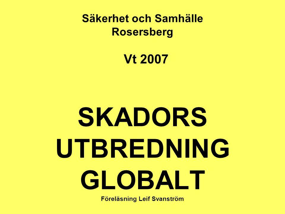 Säkerhet och Samhälle Rosersberg Vt 2007 SKADORS UTBREDNING GLOBALT Föreläsning Leif Svanström