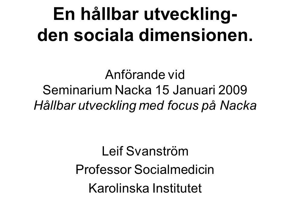 En hållbar utveckling- den sociala dimensionen. Anförande vid Seminarium Nacka 15 Januari 2009 Hållbar utveckling med focus på Nacka Leif Svanström Pr