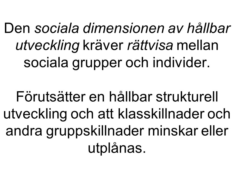 Den sociala dimensionen av hållbar utveckling kräver rättvisa mellan sociala grupper och individer. Förutsätter en hållbar strukturell utveckling och