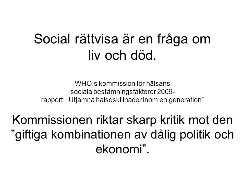 """Social rättvisa är en fråga om liv och död. WHO:s kommission för hälsans sociala bestämningsfaktorer 2009- rapport: """"Utjämna hälsoskillnader inom en g"""