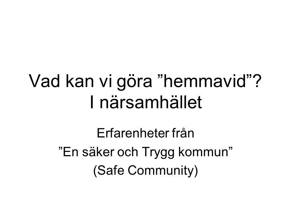 """Vad kan vi göra """"hemmavid""""? I närsamhället Erfarenheter från """"En säker och Trygg kommun"""" (Safe Community)"""