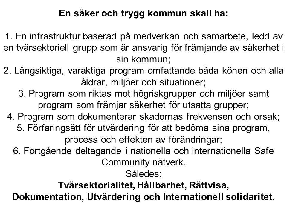 En säker och trygg kommun skall ha: 1. En infrastruktur baserad på medverkan och samarbete, ledd av en tvärsektoriell grupp som är ansvarig för främja
