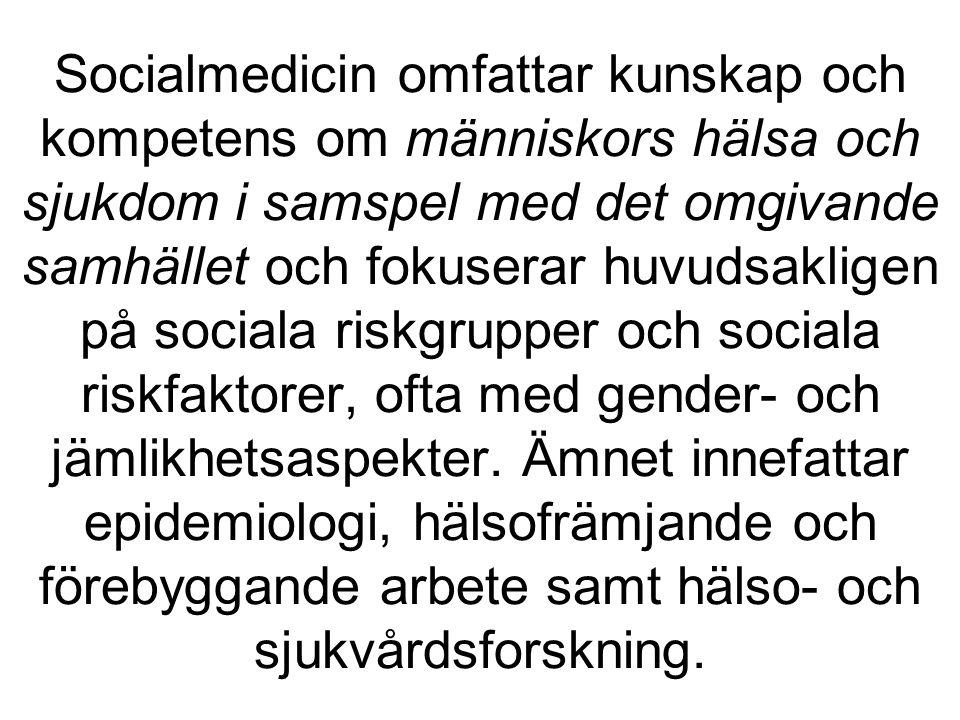 Socialmedicin omfattar kunskap och kompetens om människors hälsa och sjukdom i samspel med det omgivande samhället och fokuserar huvudsakligen på soci