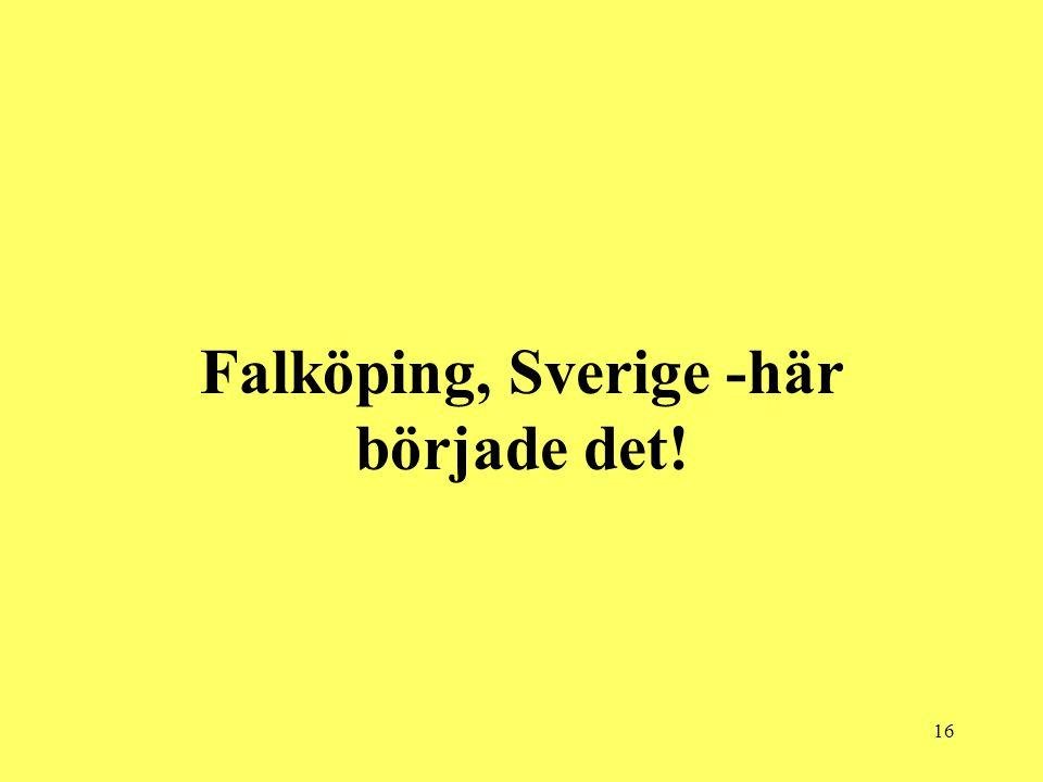 16 Falköping, Sverige -här började det!