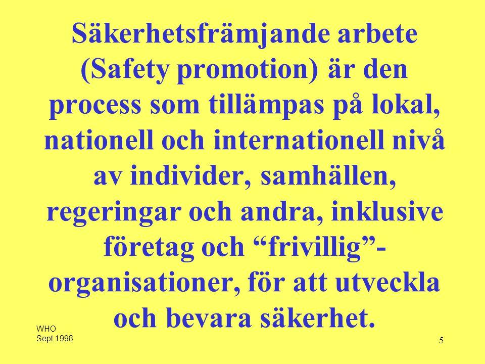 5 Säkerhetsfrämjande arbete (Safety promotion) är den process som tillämpas på lokal, nationell och internationell nivå av individer, samhällen, regeringar och andra, inklusive företag och frivillig - organisationer, för att utveckla och bevara säkerhet.