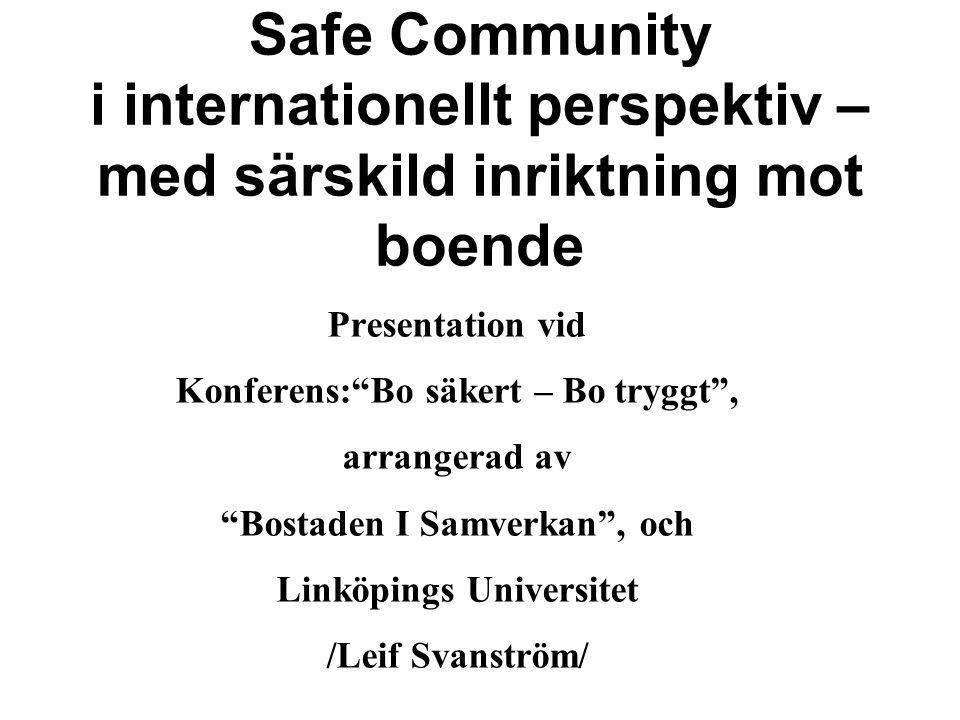 Safe Community i internationellt perspektiv – med särskild inriktning mot boende Presentation vid Konferens: Bo säkert – Bo tryggt , arrangerad av Bostaden I Samverkan , och Linköpings Universitet /Leif Svanström/
