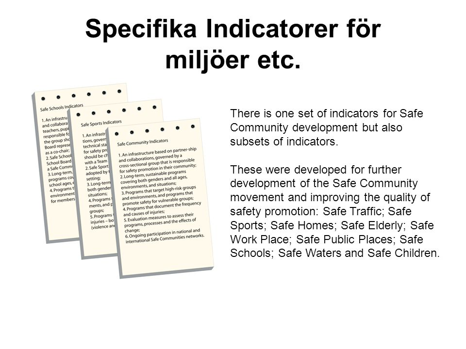 Specifika Indicatorer för miljöer etc. There is one set of indicators for Safe Community development but also subsets of indicators. These were develo