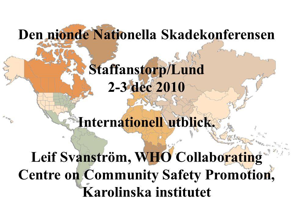 Den nionde Nationella Skadekonferensen Staffanstorp/Lund 2-3 dec 2010 Internationell utblick. Leif Svanström, WHO Collaborating Centre on Community Sa
