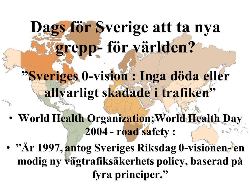 """Dags för Sverige att ta nya grepp- för världen? """"Sveriges 0-vision : Inga döda eller allvarligt skadade i trafiken"""" World Health Organization;World He"""
