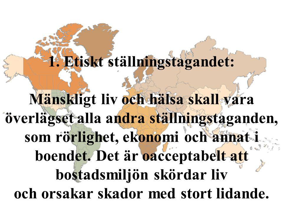 1. Etiskt ställningstagandet: Mänskligt liv och hälsa skall vara överlägset alla andra ställningstaganden, som rörlighet, ekonomi och annat i boendet.