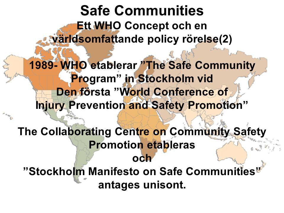 """Safe Communities Ett WHO Concept och en världsomfattande policy rörelse(2) 1989- WHO etablerar """"The Safe Community Program"""" in Stockholm vid Den först"""
