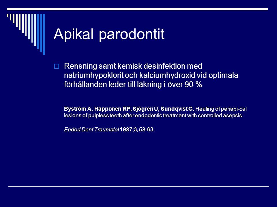 Apikal parodontit  Rensning samt kemisk desinfektion med natriumhypoklorit och kalciumhydroxid vid optimala förhållanden leder till läkning i över 90 % Byström A, Happonen RP, Sjögren U, Sundqvist G.