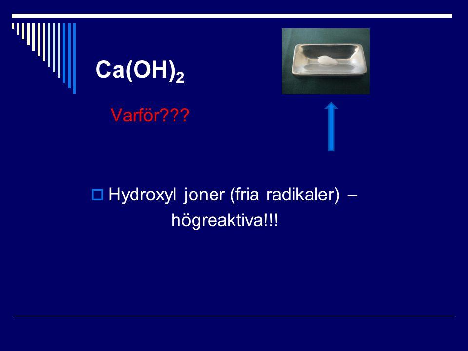 Varför???  Hydroxyl joner (fria radikaler) – högreaktiva!!! Ca(OH) 2