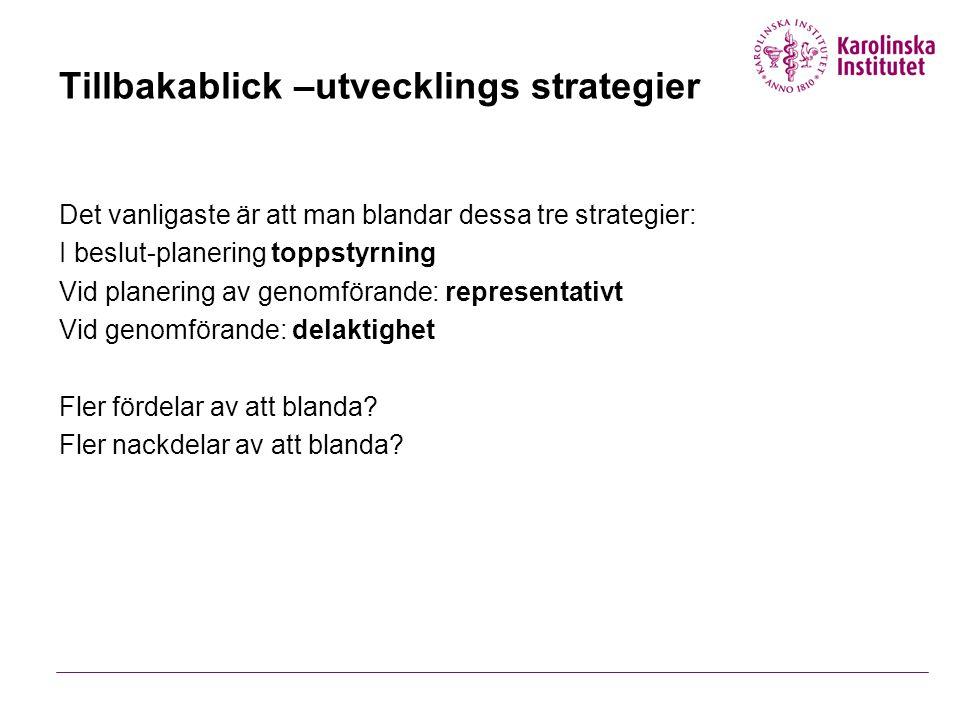 Tillbakablick –utvecklings strategier Det vanligaste är att man blandar dessa tre strategier: I beslut-planering toppstyrning Vid planering av genomfö