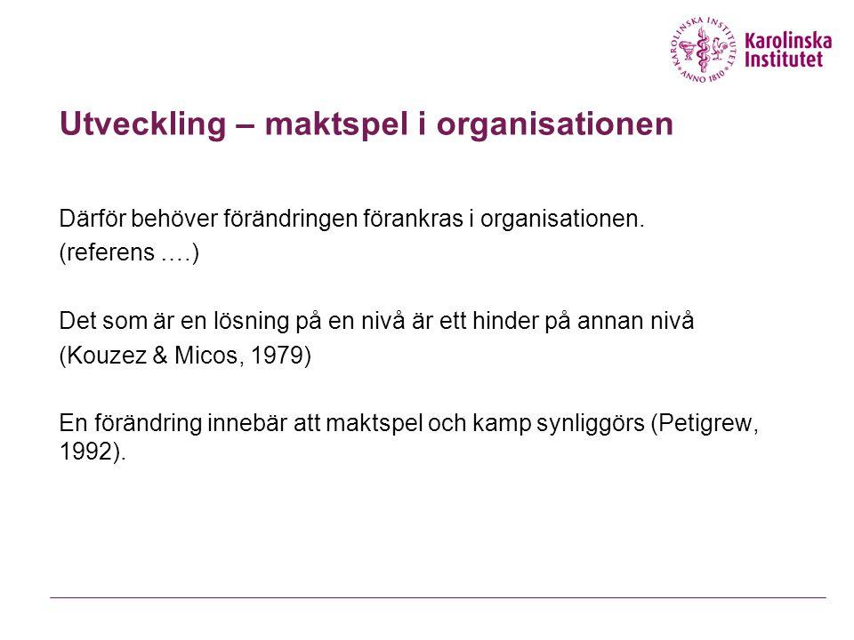 Utveckling – maktspel i organisationen Därför behöver förändringen förankras i organisationen. (referens ….) Det som är en lösning på en nivå är ett h