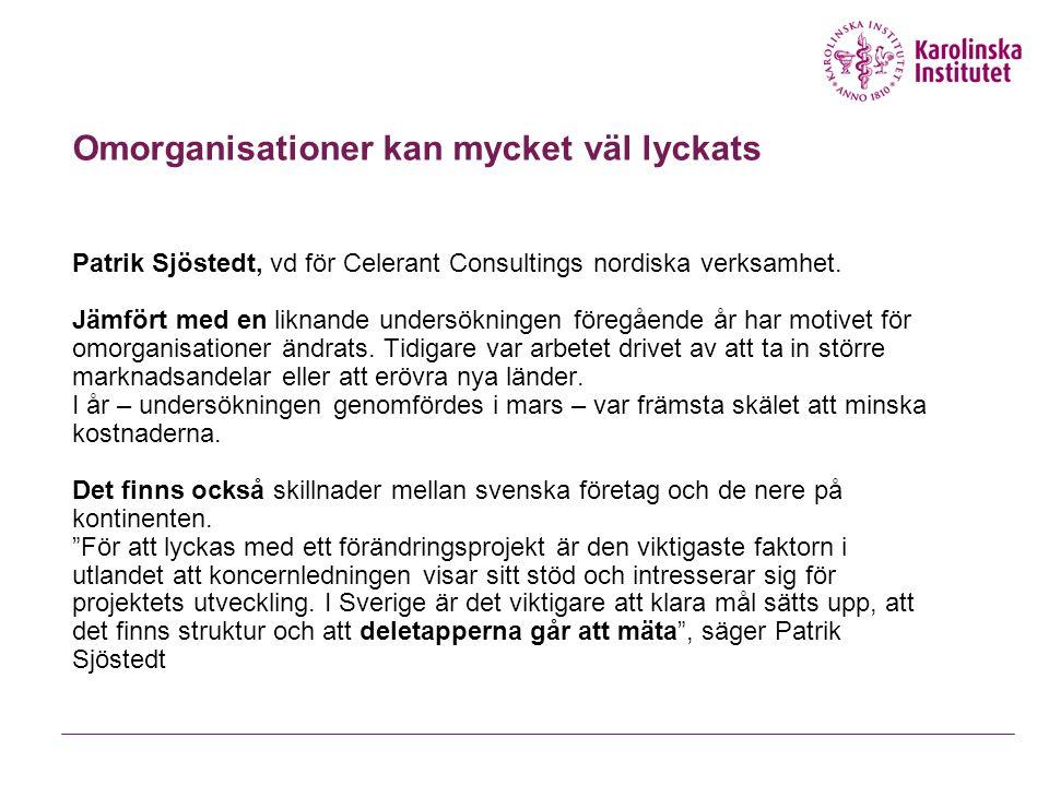 Omorganisationer kan mycket väl lyckats Patrik Sjöstedt, vd för Celerant Consultings nordiska verksamhet. Jämfört med en liknande undersökningen föreg
