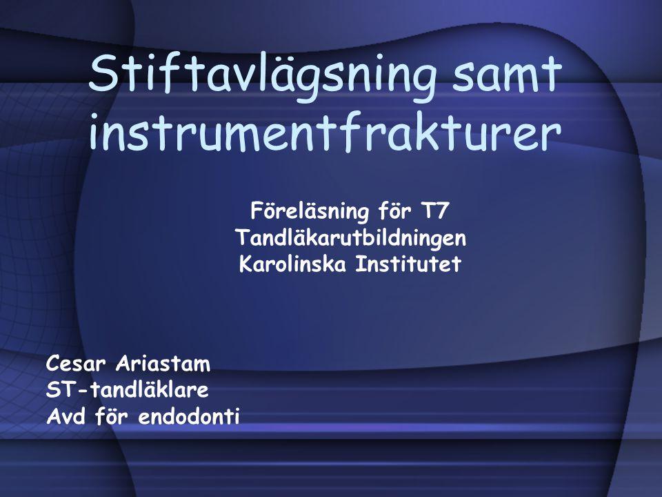 Stiftavlägsning samt instrumentfrakturer Föreläsning för T7 Tandläkarutbildningen Karolinska Institutet Cesar Ariastam ST-tandläklare Avd för endodont