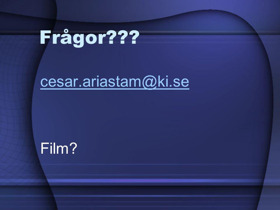 Frågor??? cesar.ariastam@ki.se Film?