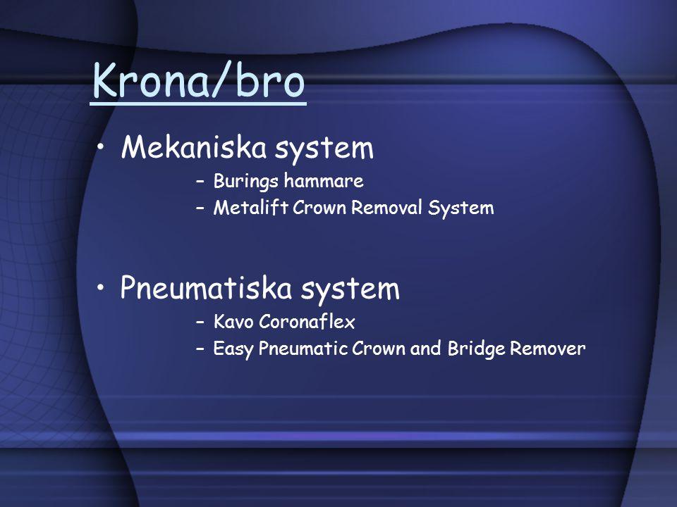 Krona/bro Mekaniska system –Burings hammare –Metalift Crown Removal System Pneumatiska system –Kavo Coronaflex –Easy Pneumatic Crown and Bridge Remove