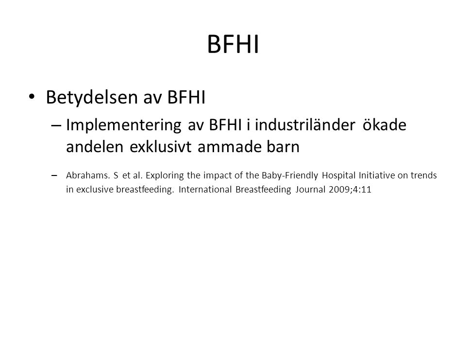 BFHI Betydelsen av BFHI – Implementering av BFHI i industriländer ökade andelen exklusivt ammade barn – Abrahams. S et al. Exploring the impact of the