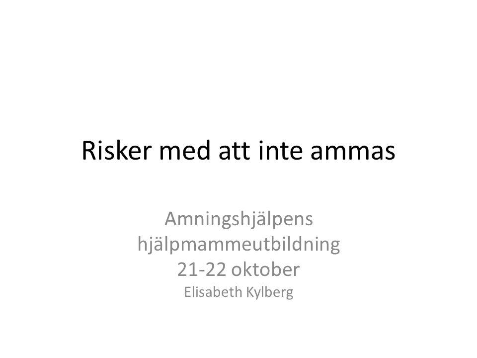 Risker med att inte ammas Amningshjälpens hjälpmammeutbildning 21-22 oktober Elisabeth Kylberg