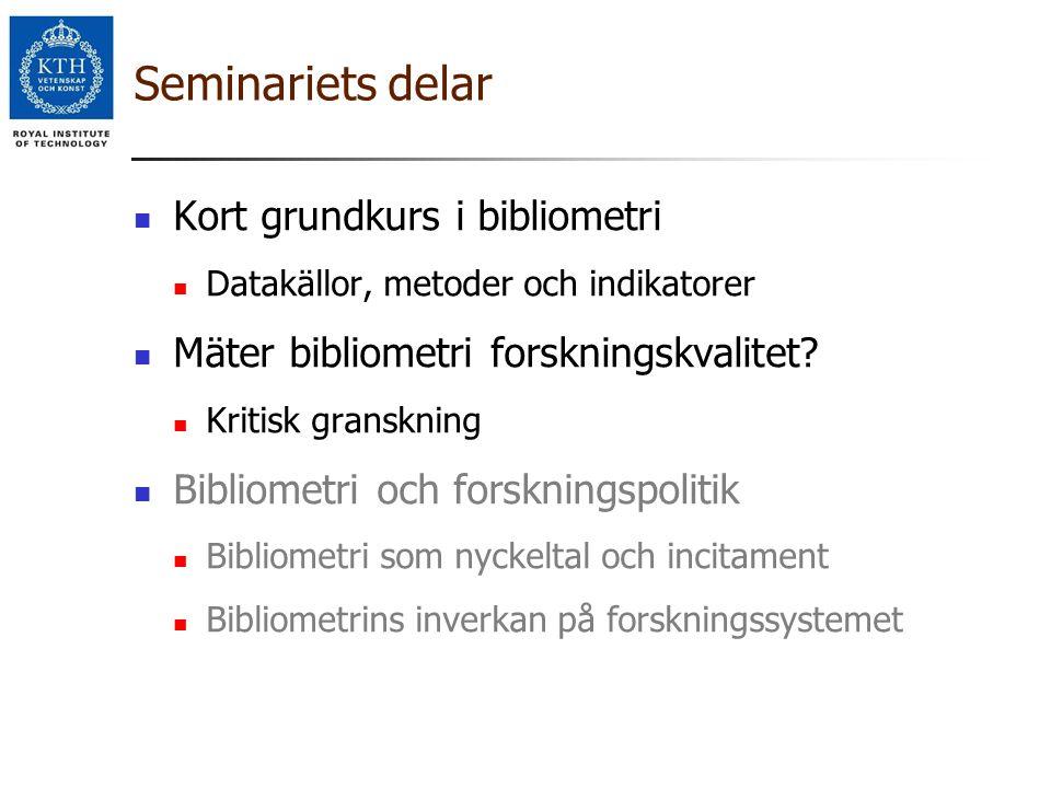 Seminariets delar Kort grundkurs i bibliometri Datakällor, metoder och indikatorer Mäter bibliometri forskningskvalitet? Kritisk granskning Bibliometr