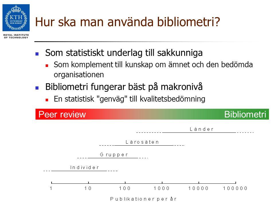 Hur ska man använda bibliometri? Som statistiskt underlag till sakkunniga Som komplement till kunskap om ämnet och den bedömda organisationen Bibliome