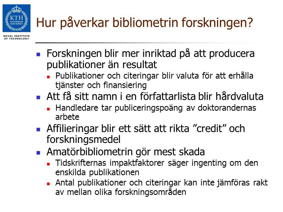 Hur påverkar bibliometrin forskningen? Forskningen blir mer inriktad på att producera publikationer än resultat Publikationer och citeringar blir valu