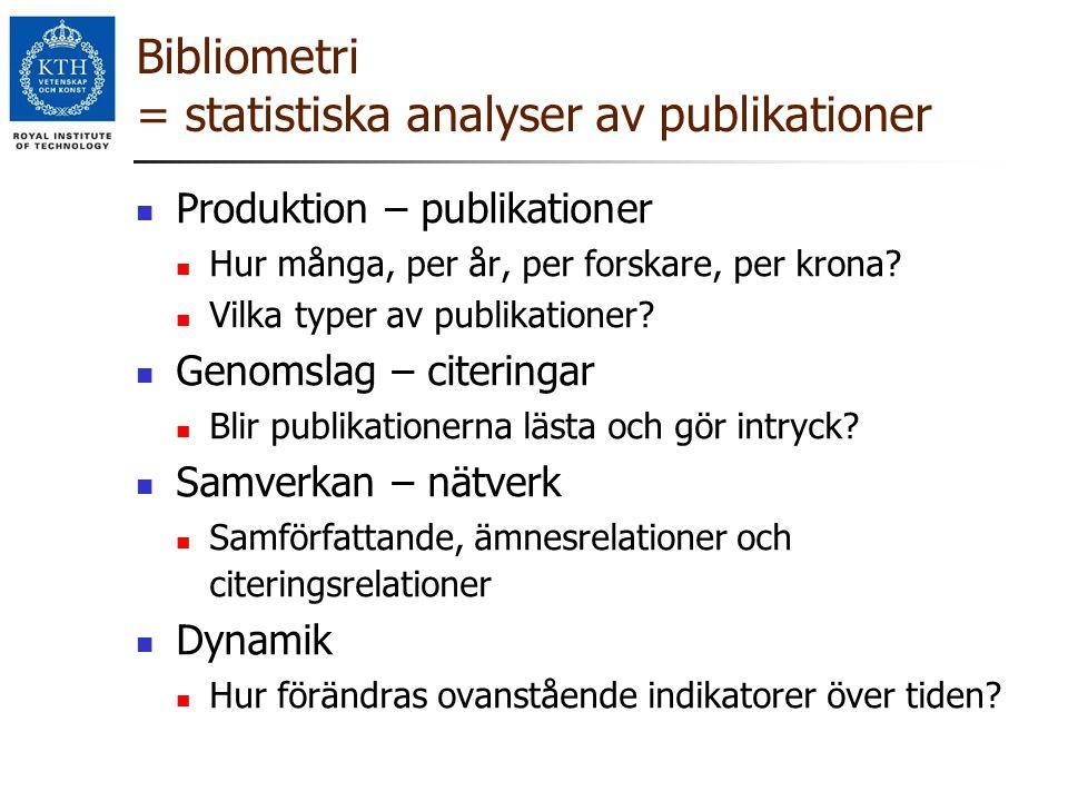 Bibliometri = statistiska analyser av publikationer Produktion – publikationer Hur många, per år, per forskare, per krona? Vilka typer av publikatione