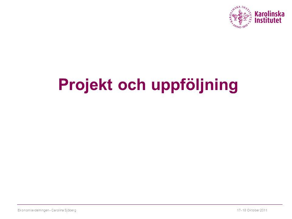 Projekt och uppföljning 17- 18 Oktober 2011Ekonomiavdelningen - Carolina Sjöberg