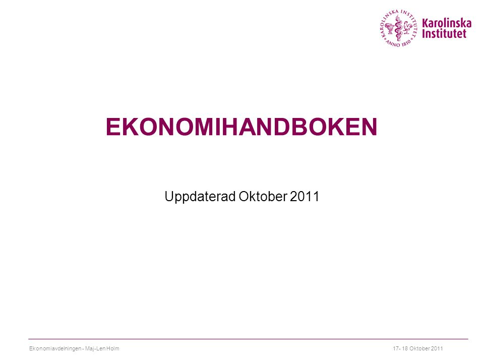 EKONOMIHANDBOKEN Uppdaterad Oktober 2011 Ekonomiavdelningen - Maj-Len Holm17- 18 Oktober 2011