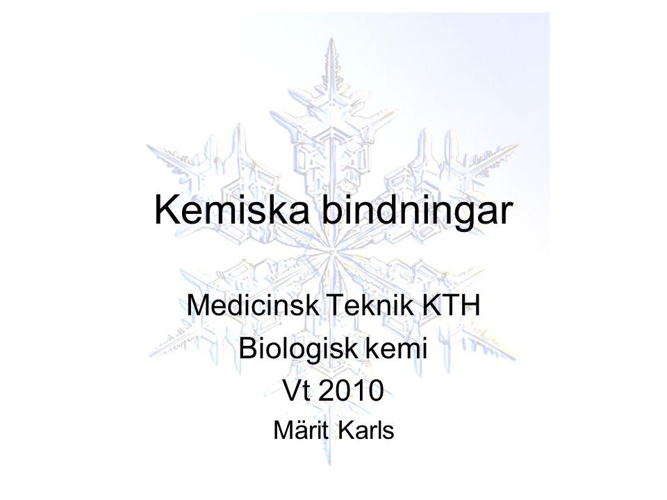 Kemiska bindningar Medicinsk Teknik KTH Biologisk kemi Vt 2010 Märit Karls