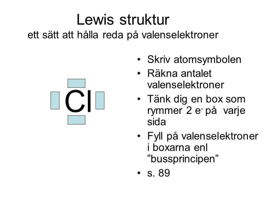 Lewis struktur ett sätt att hålla reda på valenselektroner Skriv atomsymbolen Räkna antalet valenselektroner Tänk dig en box som rymmer 2 e - på varje