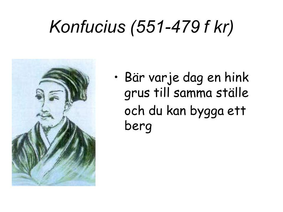 Konfucius (551-479 f kr) Bär varje dag en hink grus till samma ställe och du kan bygga ett berg