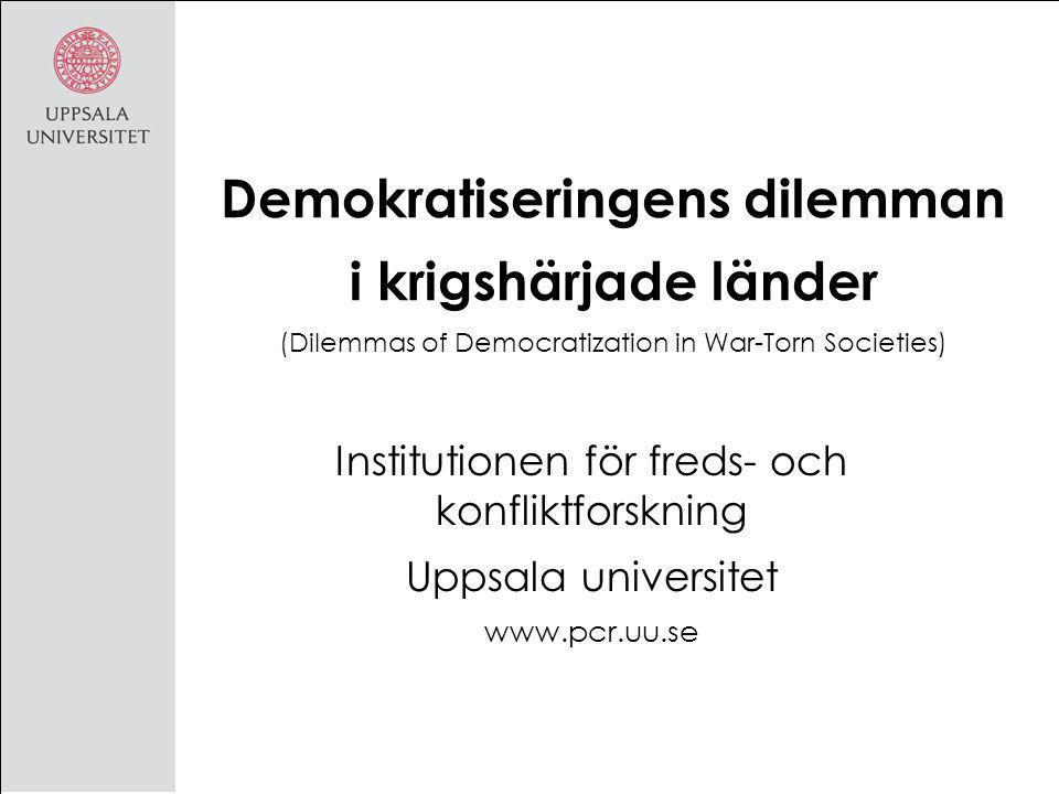 Demokratiseringens dilemman i krigshärjade länder (Dilemmas of Democratization in War-Torn Societies) Institutionen för freds- och konfliktforskning Uppsala universitet www.pcr.uu.se