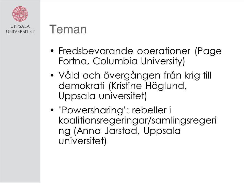 Teman Fredsbevarande operationer (Page Fortna, Columbia University) Våld och övergången från krig till demokrati (Kristine Höglund, Uppsala universitet) 'Powersharing': rebeller i koalitionsregeringar/samlingsregeri ng (Anna Jarstad, Uppsala universitet)