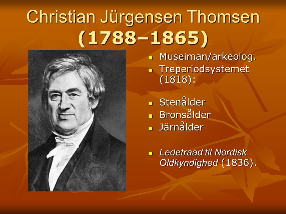 Christian Jürgensen Thomsen (1788–1865) Museiman/arkeolog. Museiman/arkeolog. Treperiodsystemet (1818): Treperiodsystemet (1818): Stenålder Stenålder